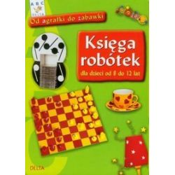 Księga robótek dla dzieci od 8 do 12 lat - od agrafki do zabawki