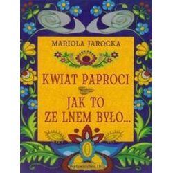 Kwiat paproci Jak to ze lnem było - Mariola Jarocka