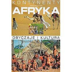 Afryka Kontynenty obyczaje i kultura - Jolanta Koziorowska
