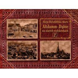 Altdamm Dąbie na starych pocztówkach - Alicja Biranowska-Kurtz