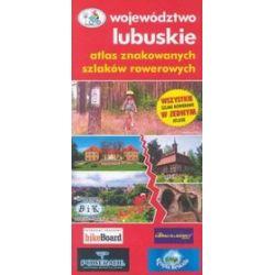 Atlas znakowanych szlaków rowerowych. Województwo lubuskie