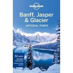 Banff, Jasper & Glacier National Parks Lonely Planet - Oliver Berry, Brendan Sainsbury