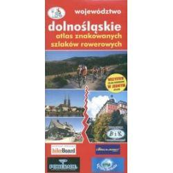 Atlas znakowanych szlaków rowerowych. Województwo dolnośląskie
