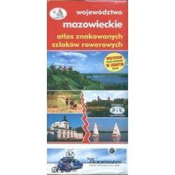 Atlas znakowanych szlaków rowerowych. Województwo mazowieckie