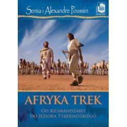 Afryka Trek. Od Kilimandżaro do Jeziora Tyberiadzkiego - Sonia Poussin, Alexandre Poussin