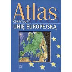 Geografia. Odkrywamy Unię Europejską. Atlas