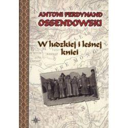 W ludzkiej i leśnej kniei - Antoni Ferdynand Ossendowski