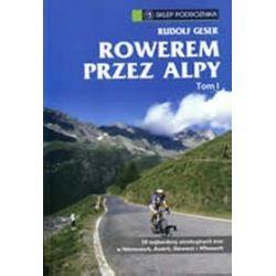 Rowerem przez Alpy. Tom 1 - Rudolf Geser