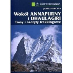Wokół Annapurny i Dhaulagiri. Trasy i szczyty trekkingowe - Janusz Kurczab
