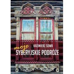 Moje syberyjskie podróże - Kazimierz Sowa