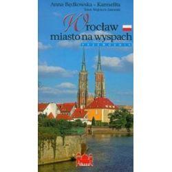 Wrocław miasto na wyspach - Anna Będkowska-Karmelita, Wojciech Zalewski