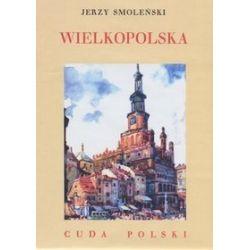Wielkopolska. Cuda Polski - Jerzy Smoleński