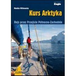Kurs Arktyka. Rejs przez Przejście Północno-Zachodnie - Monika Witkowska