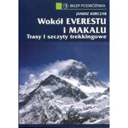 Wokół Everestu i Makalu. Trasy i szczyty trekkingowe - Janusz Kurczab