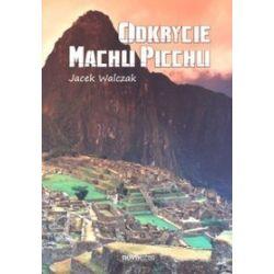 Odkrycie Machu Picchu - Jacek Walczak