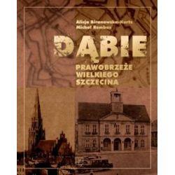 Dąbie - Prawobrzeże Wielkiego Szczecina - Alicja Biranowska-Kurtz, Michał Rembas