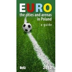 Euro. The cities and arenas in Poland 2012. A guide - Tomasz Ławecki, Jessica Taylor-Kucia