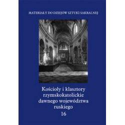 Kościoły i klasztory rzymskokatolickie dawnego województwa ruskiego. Część I, tom 16