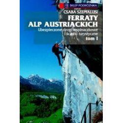Ferraty Alp Austriackich. Ubezpieczone drogi wspinaczkowe i ścieżki turystyczne, tom 1 - Csaba Szepfalusi