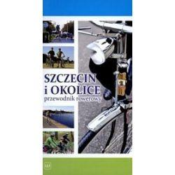 Szczecin i okolice. Przewodnik rowerowy