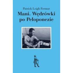 Mani. Wędrówki po Peloponezie - Patrick Leigh Fermor