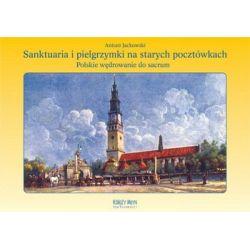 Sanktuaria i pielgrzymki na starych pocztówkach - Antoni Jackowski