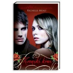 Kroniki krwi - Richelle Mead, Richelle Mead
