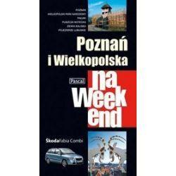 Poznań i Wielkopolska na weekend - Sławomir Adamczak, Katarzyna Firlej