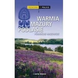 Przewodnik po Polsce. Warmia, Mazury, Podlasie. Północne Mazowsze