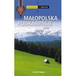 Przewodnik po Polsce. Małopolska Podkarpacie. Tatry, Pieniny, Beskidy, Góry Świętokrzyskie