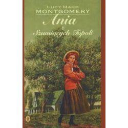 Ania z Szumiących Topoli - Lucy Maud Montgomery, Lucy Maud Montgomery