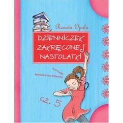 Dzienniczek zakręconej nastolatki - część 5 - Renata Opala
