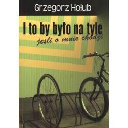 I to by było na tyle jeśli o mnie chodzi - Grzegorz Hołub
