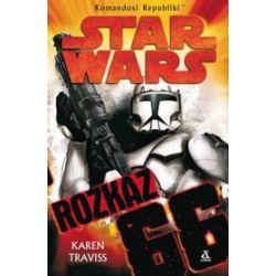 Komandosi Republiki. Star Wars - Rozkaz 66 - Karen Traviss