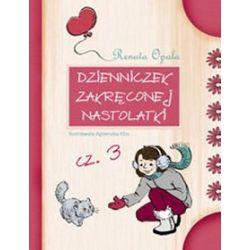 Dzienniczek zakręconej nastolatki cz.3 - Renata Opala
