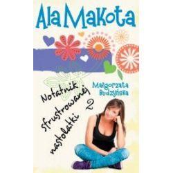 Ala. Notatnik sfrustrowanej nastolatki 2 - Małgorzata Budzyńska