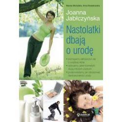 Nastolatki dbają o urodę - Joanna Jabłczyńska, Wanda Michalska, Anna Nowakowska