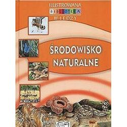 Ilustrowana biblioteka wiedzy. Środowisko naturalne - Anna Pawłowska,