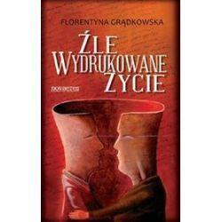 Źle wydrukowane życie - Florentyna Grądkowska
