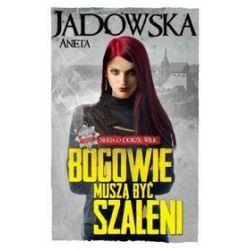 Bogowie muszą być szaleni - Aneta Jadowska