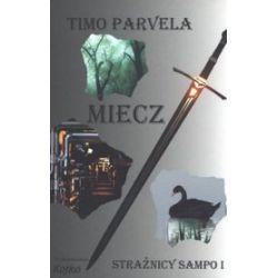 Miecz. Część 1. Strażnicy Sampo - Timo Parvela
