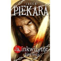 Ja inkwizytor. Bicz Boży - Piekara Jacek, Jacek Piekara