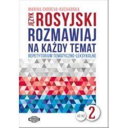 Język rosyjski. Rozmawiaj na każdy temat 2 - Marina Choreva-Kucharska