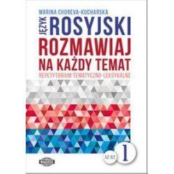 Język rosyjski. Rozmawiaj na każdy temat 1 - Marina Choreva-Kucharska