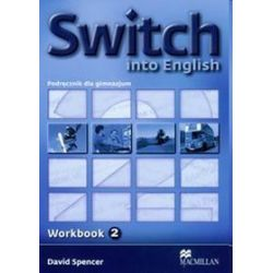 Język angielski. Switch Into English 2. Workbook. Klasa 1-3 gimnazjum - David Spencer