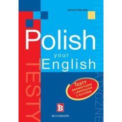 Polish your english. Testy gramatyczne i leksykalne z kluczem - Iwona Kienzler