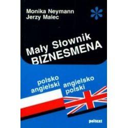 Mały słownik biznesmena: polsko-angielski, angielsko-polski - Jerzy Malec, Monika Neymann, Monika Woytowicz-Neymann