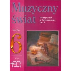 Muzyka. Muzyczny świat - podręcznik z ćwiczeniami, klasa 6, część 1, szkoła podstawowa - Teresa Wójcik