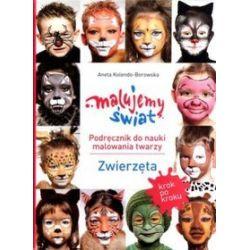 Malujemy świat. Podręcznik do nauki malowania twarzy. Zwierzęta - Aneta Kolendo-Borowska
