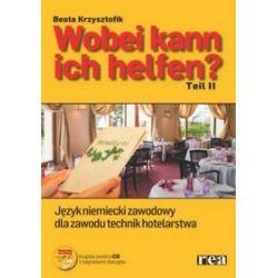 Język niemiecki. Wobei kann ich helfen? Część 2. Język niemiecki zawodowy dla zawodu technik hotelarstwa , szkoła średnia